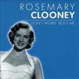 Rosemary Clooney - Dont Worry Bout Me