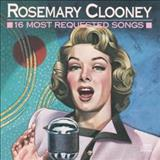 Rosemary Clooney - 16 Most Requested Songs