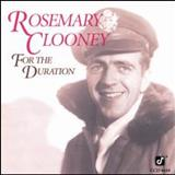 Rosemary Clooney - For The Duration