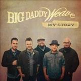 Big Daddy Weave - My Story