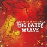 Big Daddy Weave - Christ Is Come