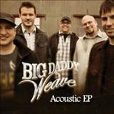 Big Daddy Weave - Acoustic Ep