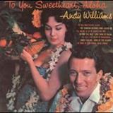Andy Williams - To You Sweetheart, Aloha