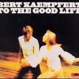 Bert Kaempfert - To The Good Life
