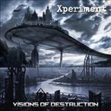 Xperiment - Visions Of Destruction