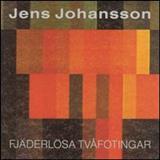 Jens Johansson - Fjaderlosa Tvafotingar