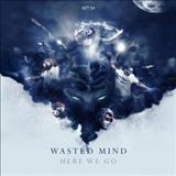 Wasted Mind - Here We Go