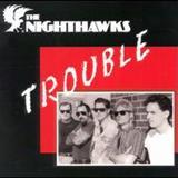 The Nighthawks - Trouble