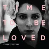 Cities Lullabies - Time To Be Loved