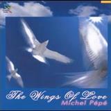 Michel Pépé - The Wings Of Love