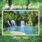 Michel Pépé - Le Jardin De Cristal