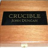 John Duncan - Crucible