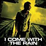 Filmes - I Come With The Rain
