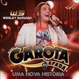 Wesley Safadão e Garota Safada - Wesley Safadão e Garota Safada - Uma Nova História
