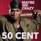 50 Cent - Maybe We Crazy