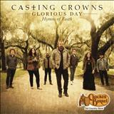 Casting Crowns - Glorious Day - Hymns of Faith