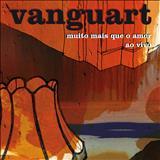 Vanguart - Muito Mais Que o Amor (Ao Vivo)