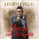 Anderson Freire - Deus Não Te Rejeita - Anderson Freire