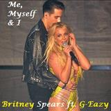 Britney Spears - Me, Myself and I Britney Spears ft. G-Eazy