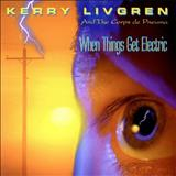 Kerry Livgren - When Things Get Electric