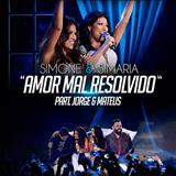 Simone & Simaria - Amor Mal Resolvido (Ao Vivo)