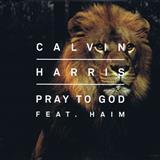 Calvin Harris - Pray To God- Remixes