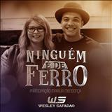 Wesley Safadão e Garota Safada - Ninguém É De Ferro (Single)