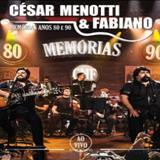 César Menotti e Fabiano - Memorias Anos 80 e 90-Ao Vivo