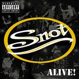 Snot - Alive!