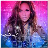 Jennifer Lopez - On The Floor - The Remixes