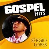 SÉRGIO LOPES O POETA EVANGÉLICO - Gospel  HITS               Sérgio Lopes