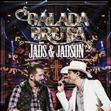 Jads e Jadson - Balada Bruta (Ao Vivo)