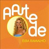 Elba Ramalho - A Arte De Elba Ramalho