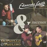 Di Paulo E Paulino - Sucessos-Eduardo Costa e Di Paullo & Paulino