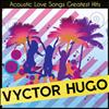 Vyctor Hugo - Acoustic Love Songs Greatest Hits