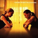 Placebo - Without You Im Nothing