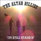 THE ALTAR BILLIES -  Im Still Standn (single)