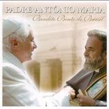 Padre Antônio Maria - Bendito Bento Do Brasil