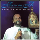Padre Antônio Maria - Festa Da Fé