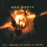 Mão Morta - O.D., Rainha Do Rock & Crawl