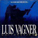 Luís Vagner - Guitarreiro - Vai Dizer Que Não Me Viu
