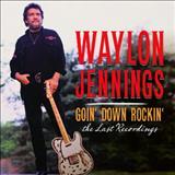 Waylon Jennings - Goin Down Rockin: The Last Recordings