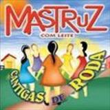 Mastruz com Leite - Cantigas De Roda