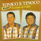 Tonico e Tinoco - Exemplo De União 40 Anos Juntos