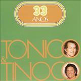 Tonico e Tinoco - 33 Anos