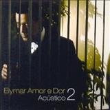 Elymar Santos - Elymar Amor e Dor - Acústico 2