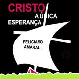 Feliciano Amaral - Cristo, a Única Esperança