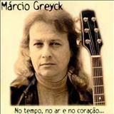 Marcio Greyck - No Tempo, No Ar e No Coração