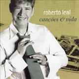 Roberto Leal - Canções e Vida