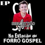 Somos Mais Do Que Livres - Sebhasttião Alves Na Estação Do Forró Gospel - Ep